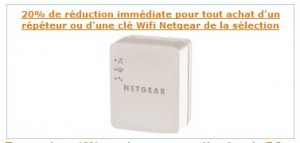 20 pourcent de reduction immediate repeteur ou cle Wifi Netgear