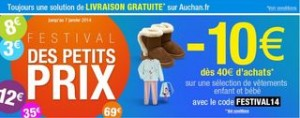 Bon plan sur les vêtements en ce moment sur le site d'Auchan avec un code promo qui vous permet d'obtenir 10 euros de remises immédiates dès 40 euros d'achats dans le rayon vêtement enfants et bébés ! Un code intéressant pour faire quelques achats avant les soldes. Voir les vêtements bénéficiant du code promo Auchan Code promo 10 euros pour 40 euros d'achats : FESTIVAL14  Livraison gratuite en magasin dès 25 euros d'achat
