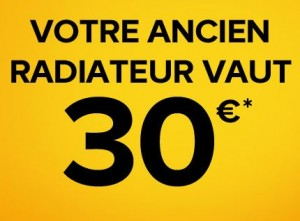 Reprise de votre ancien radiateur 30 euros