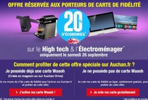 Il va y avoir de la bonne affaire dans l'air samedi chez Auchan avec une offre assez exceptionnelle car l'enseigne d'hyper va proposer de vous crédité 20% de votre achats dans le rayon Electroménager et High-tech sur votre carte Waooh ! Le samedi 25 septembre est donc le jour pour aller jeter un œil sur le site (offre uniquement valable en ligne) afin de profiter de cette offre de cagnotage ultra intéressante. Si vous avez un carte de fidélité Auchan faite en magasin vous pouvez déjà dès à présent l'activer pour quel fonctionne aussi sur le site Auchan et si vous n'en n'avez pas encore la faire gratuitement en ligne. Auchan nous a déjà habitués à nous offrir des 20% de crédit sur des catégories d'articles mais jamais sur des rayons comme l'électroménager ou High-tech, ça peut vite représenter de l'argent… Allez sur le site Auchan L'offre est valable uniquement le samedi 26septembre ! Les rayons qui bénéficient de l'offre de cagnotage de 20% sont : TV, PC portable, PC bureau, écran PC, tablette, téléphonie mobile, téléphonie fixe, Home cinema, lecteur DVD, vidéoprojecteur et tout l'électroménager !! IMPORTANT : n'oubliez pas de bien reporter votre numéro de carte Auchan lors de la validation de votre panier afin que le vôtre crédit soit bien ajouté sur votre compte Waaoh! Chaque offre est limitée pour un même produit à 5 cagnottes maximum par client sur la durée de l'opération et à 30 pour l'achat de vins ou de Champagne (soit 5 cartons de 6 bouteilles). Non valable sur les articles du Marketplace. Cagnottez un max euros avec votre Carte fidélité gratuite Auchan Waaoh Allez sur le site Auchan