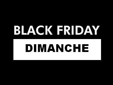 Black Friday ce dimanche