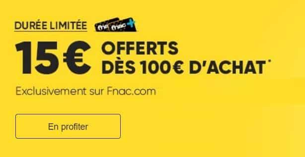 Fnac adhèrent : 15 euros dès 100 euros d'achats